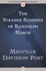 The Strange Schemes of Randolph Mason ebook by Melville Davisson Post