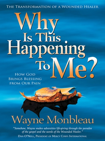 Why Is This Happening to Me? - How God Brings Blessing from Our Pain ebook by Wayne Monbleau