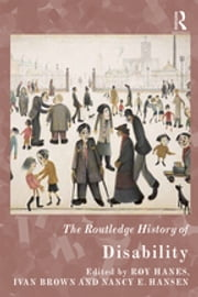 The Routledge History of Disability ebook by Roy Hanes, Nancy E. Hansen, Ivan Brown