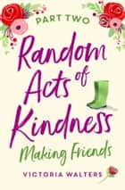 Random Acts of Kindness - Part 2 - Making Friends ebook by Victoria Walters