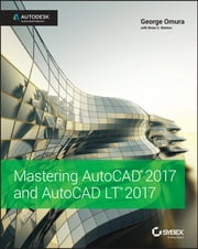 Mastering AutoCAD 2017 and AutoCAD LT 2017 ebook by George Omura,Brian C. Benton