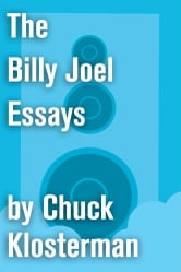 The Billy Joel Essays - Essays from Sex, Drugs, and Cocoa Puffs and Chuck Klosterman IV ebook by Chuck Klosterman