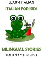 Learn Italian: Italian for Kids - Bilingual Stories in English and Italian ebook by LingoLibros