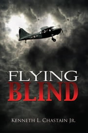 Flying Blind ebook by Kenneth L. Chastain Jr.