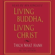 Living Buddha, Living Christ audiobook by Thich Nhat Hanh