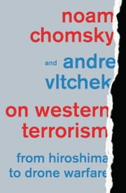 On Western Terrorism - From Hiroshima to Drone Warfare ebook by Noam Chomsky,Andre Vltchek
