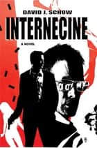 Internecine - A Novel ebook by David J. Schow