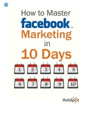 how to master facebook marketing in 10 days ebook by Andrea Vahl