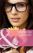 Suddenly You (Mills & Boon Cherish) ebook by Sarah Mayberry