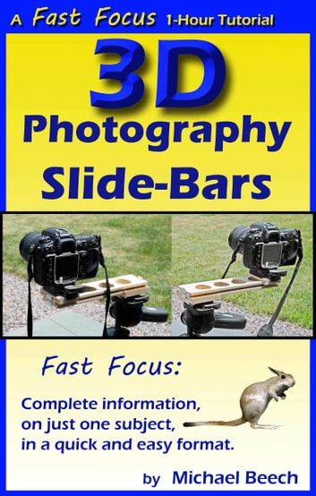 3D Photography Slide-Bars, How to Make 3D Camera Slide-Bars and Twin-Cam Mounting Bars ebook by Michael Beech