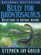 Bully for Brontosaurus: Reflections in Natural History ebook by Stephen Jay Gould