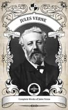 The Complete Works of Jules Verne (Illustrated/Inline Footnotes) - Oakshot Press ebook by Jules Verne, Oakshot Press