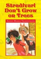 Stradivari Don't Grow on Trees ebook by Agnes Maria Trifontaine
