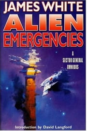 Alien Emergencies - A Sector General Omnibus ebook by James White,David Langford