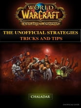 World of Warcraft Warlords of Draenor the Unofficial Strategies Tricks and Tips ebook by Chaladar