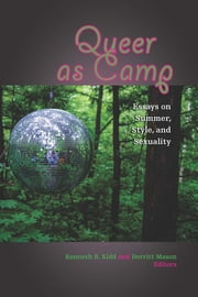 Queer as Camp - Essays on Summer, Style, and Sexuality ebook by Kenneth B. Kidd, Derritt Mason, Kyle Eveleth,...