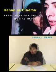 Hanan al-Cinema - Affections for the Moving Image ebook by Laura U. Marks