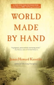 World Made by Hand - A Novel ebook by James Howard Kunstler