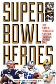 Super Bowl Heroes ebook by Barry Wilner,Ken Rappoport