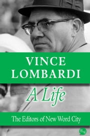 Vince Lombardi, A Life ebook by The Editors of New Word City