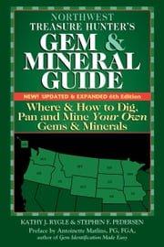 Northwest Treasure Hunter's Gem & Mineral Guide, 6th Edition - Where & How to Dig, Pan and Mine Your Own Gems & Minerals ebook by Kathy J. Rygle,Stephen F. Pedersen,Antoinette Matlins
