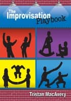 The Improvisation Playbook ebook by Tristan MacAvery