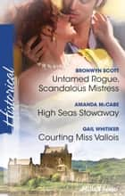 Untamed Rogue, Scandalous Mistress/High Seas Stowaway/Courting Miss Vallois ebook by Bronwyn Scott, Gail Whitiker, Amanda Mccabe