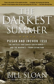The Darkest Summer - Pusan and Inchon 1950: The Battles That Saved South Korea--and the Marines--from Extinction ebook by Bill Sloan