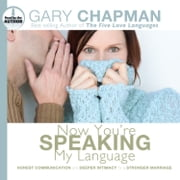 Now You're Speaking My Language - Honest Communication and Deeper Intimacy for a Stronger Marriage audiobook by Gary Chapman