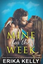 Mine For The Week ebook by Erika Kelly