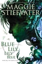 The Raven Cycle #3: Blue Lily, Lily Blue ebook by Maggie Stiefvater