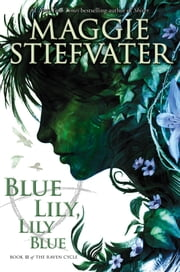Blue Lily, Lily Blue (The Raven Cycle, Book 3) ebook by Maggie Stiefvater