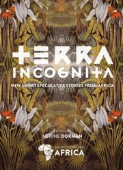 Terra Incognita: New Speculative Fiction from Africa ebook by Nerine Dorman