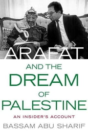 Arafat and the Dream of Palestine - An Insider's Account ebook by Bassam Abu Sharif