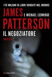 Il negoziatore - Un caso di Michael Bennett, negoziatore NYPD ebook by James Patterson, Michael Ledwidge
