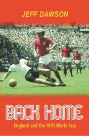 Back Home - England And The 1970 World Cup ebook by Jeff Dawson