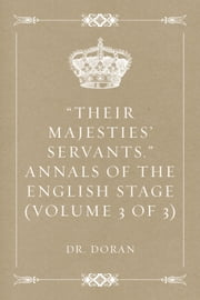 """Their Majesties' Servants."" Annals of the English Stage (Volume 3 of 3) ebook by Dr. Doran"