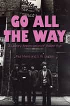 Go All The Way - A Literary Appreciation of Power Pop ebook by Paul Myers, S. W. Lauden, Heather Havrilesky,...