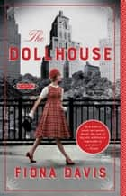 The Dollhouse - A Novel ebook by Fiona Davis