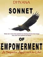 Sonnet of Empowerment: A Superior Approach to Life ebook by Dhyana