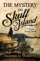 The Mystery on Skull Island ebook by Heather D. Veinotte