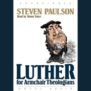 Luther for Armchair Theologians audiobook by Stephen Paulson