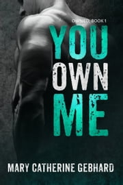 You Own Me ebook by Mary Catherine Gebhard