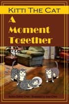 Kitti The Cat: A Moment Together ebook by Esther Chen