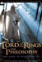 The Lord of the Rings and Philosophy ebook by Gregory Bassham,Eric Bronson