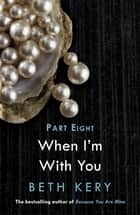 When We Are One (When I'm With You Part 8) - Because You Are Mine Series #2 ebook by Beth Kery