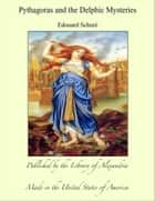 Pythagoras and the Delphic Mysteries ebook by Edouard Schuré