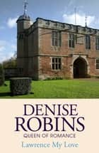 Lawrence My Love ebook by Denise Robins