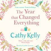The Year that Changed Everything audiobook by Cathy Kelly
