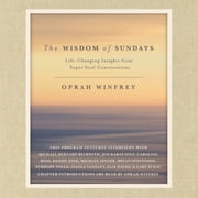 The Wisdom of Sundays - Life-Changing Insights from Super Soul Conversations audiobook by Oprah Winfrey